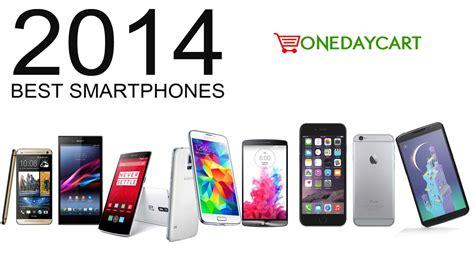 the best smartphone of 2014 best smartphones 2014 onedaycart