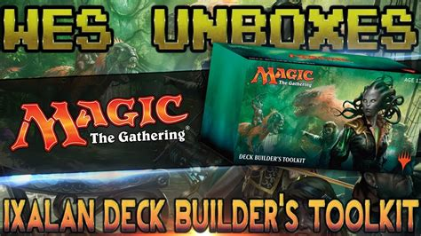 wes unboxes magic  gathering ixalan deck builders