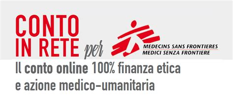 etica conto in rete conto in rete per medici senza frontiere il nuovo conto