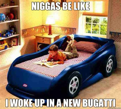 New Bugatti Meme - niggas be like i woke up in a new bugatti bugatti
