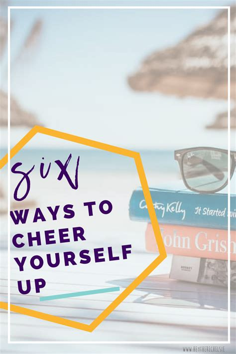 8 Ways To Cheer Up Your Husband by 6 Ways To Cheer Yourself Up Hey There Chelsie