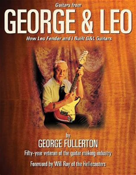 leo fender the heard around the world books guitars from george and leo george fullerton 9780634069222