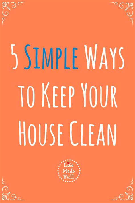 how to keep house clean 5 simple ways to keep your house clean life made full