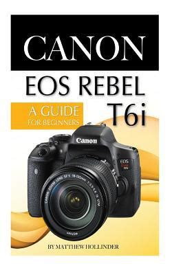 canon eos rebel t6i camera : a guide for beginners by
