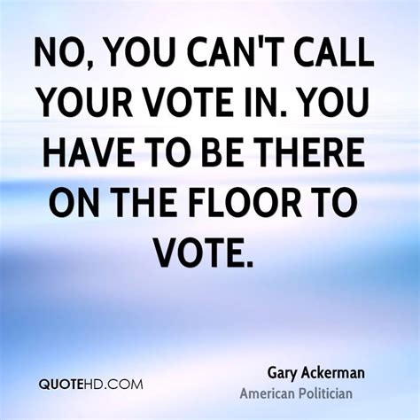 Voting On What To Call The In My W by Gary Ackerman Quotes Quotehd