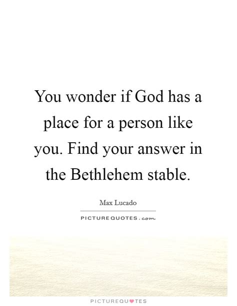A Place For God You If God Has A Place For A Person Like You Find Your Picture Quotes