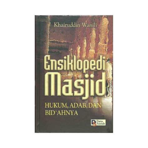Ensiklopedi Adab Islam buku ensiklopedi masjid hukum adab dan bidahnya bukumuslim co