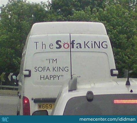 im sofa king quot i m sofa king happy quot by ididman meme center