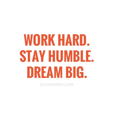 Work And Stay Humble work stay humble big slickwords