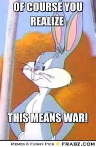 This Means War Meme - of course you realize bugs bunny meme generator