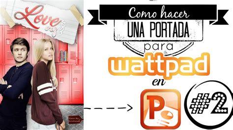 imagenes de my wattpad love como hacer una portada para wattpad con power point youtube