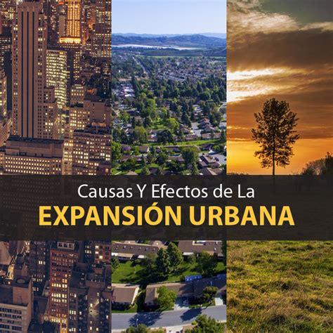 imagenes expansion urbana expansi 243 n urbana causas y consecuencias mente y cuerpo sano