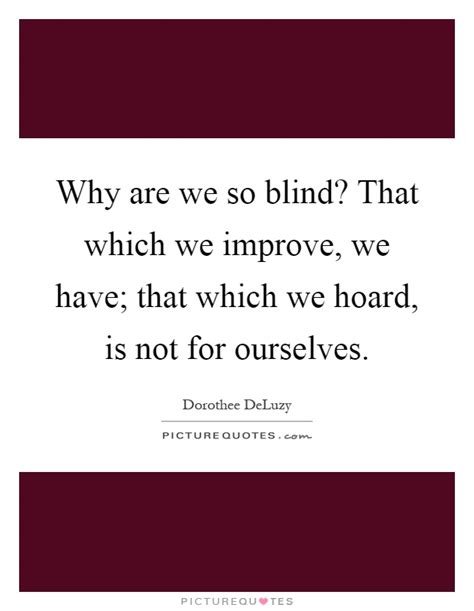Why Are Blind hoard quotes hoard sayings hoard picture quotes