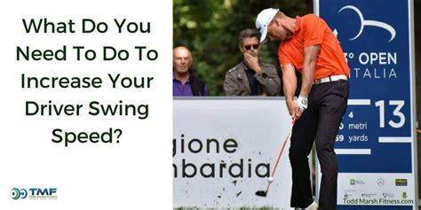 do you swing what do you need to do to increase your driver swing speed