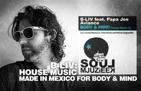 who made house music b liv house music made in mexico for body mind