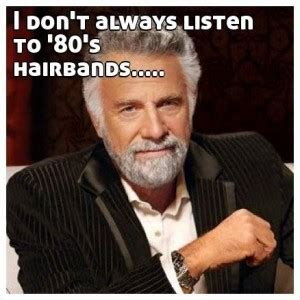 80s Memes - 80s hair band quotes funny quotesgram