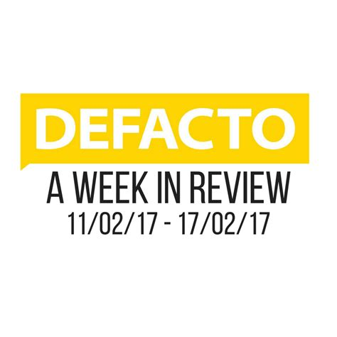 11th february week a week in review 11th 17th feb defactosalons