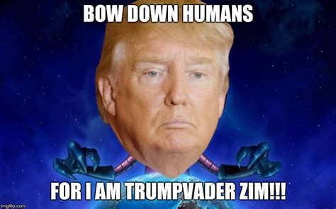 Bow Down Meme - image tagged in trump is the new zim imgflip