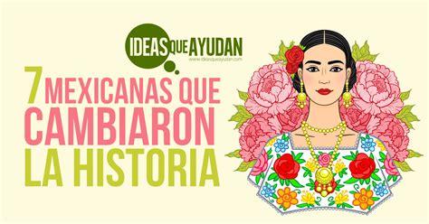 7 mexicanas que cambiaron la historia ideas que ayudan