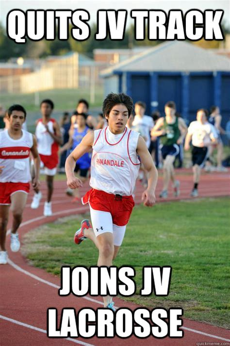 Track And Field Memes - quits jv track joins jv lacrosse jv hero quickmeme