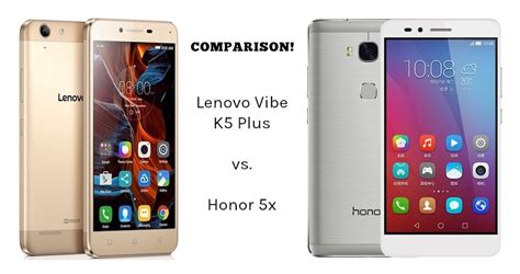 Lenovo Vibe K5 Vs Lenovo Vibe K5 Plus lenovo vibe k5 plus vs huawei honor 5x comparison similarities and differences