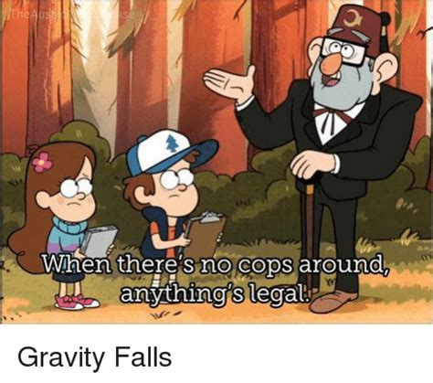 Gravity Falls Memes - wigen there s no cops around gravity falls meme on