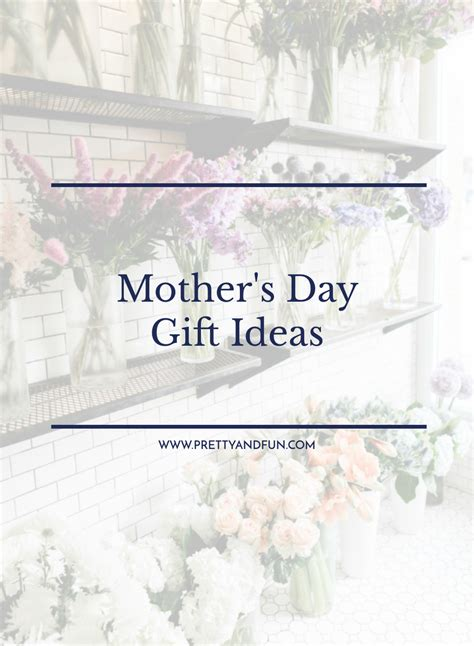 mothers day 2017 ideas the best mother s day gift ideas pretty fun