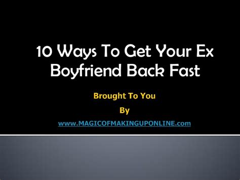 10 Tips On How To Get A Boyfriend For by 10 Ways To Get Your Ex Boyfriend Back Fast