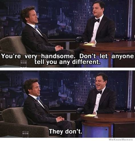 Robert Downey Meme - handsome man love quotes quotesgram