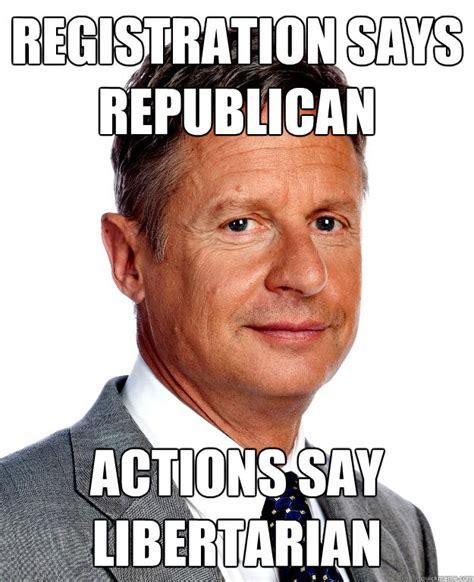 Libertarian Meme - registration says republican actions say libertarian