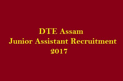 Dte Notification For Mba 2017 by Dte Assam Junior Assistant Recruitment 2017 Jr Instructor