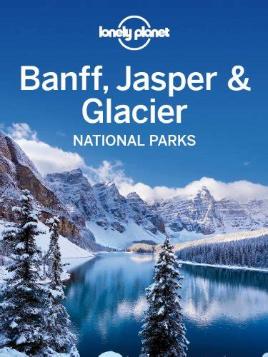 libro lonely planet banff jasper lonely planet yellowstone grand teton national parks