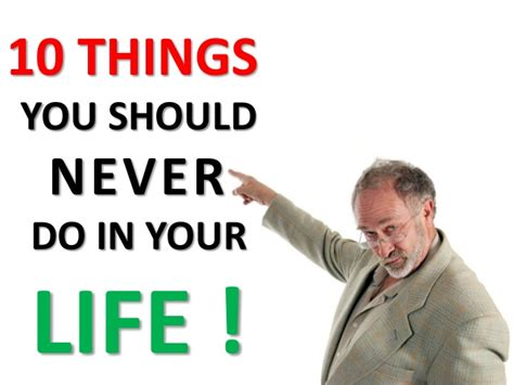 Things You Should Do by 10 Things You Should Never Do In Your