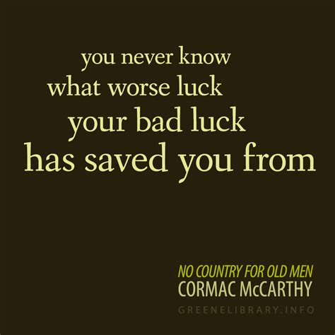 no country for old men by cormac mccarthy 9780375706677 quot you never know what worse luck your bad luck has saved