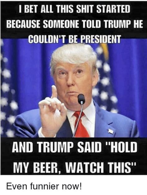 Beer Shits Meme - 25 best memes about hold my beer watch this hold my