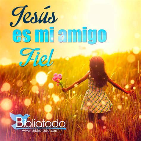 imagenes cristianas jesus mi fiel amigo jes 250 s es mi amigo fiel imagenes cristianas bibliatodo com