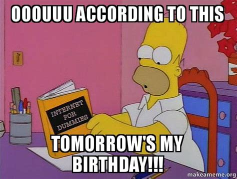 Birthday Tomorrow Meme - the gallery for gt my birthday tomorrow meme