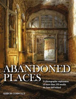 abandoned places 1782743944 abandoned places a photographic exploration of more than 100 worlds we have left behind by