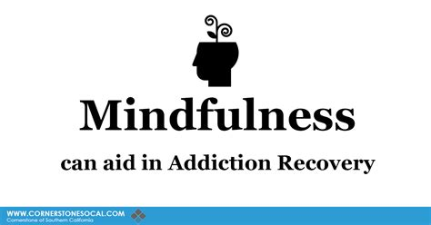 Aid In Recovery Wellness Residential Detox by Mindfulness Can Aid In Addiction Recovery Cornerstone Of