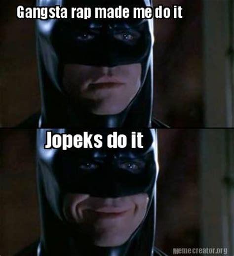 Rap Dos Memes - meme creator gangsta rap made me do it jopeks do it meme