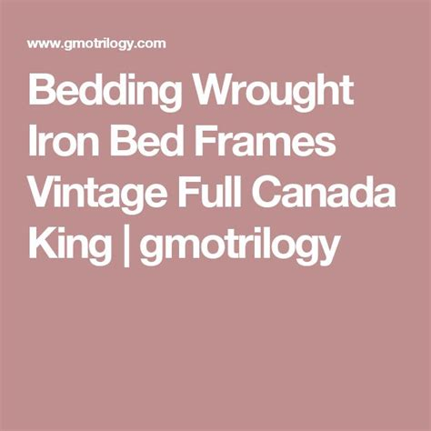 Wrought Iron Bed Frame Canada Best 25 Iron Bed Frames Ideas Only On Pinterest Metal Bed Frames Bed Frames And Iron Headboard