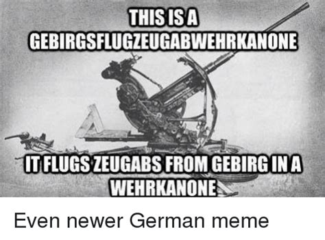 German Meme - this isa gebirgsflugzeugabwehrkanone