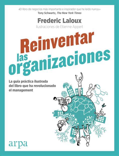 libro reinventar las organizaciones reinventar las organizaciones gu 237 a pr 225 ctica ilustrada 171 la gu 237 a pr 225 ctica ilustrada del libro