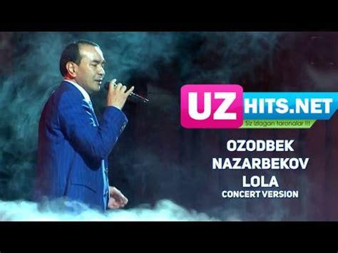 ozodbek nazarbekov lola (concert version) (hd clip