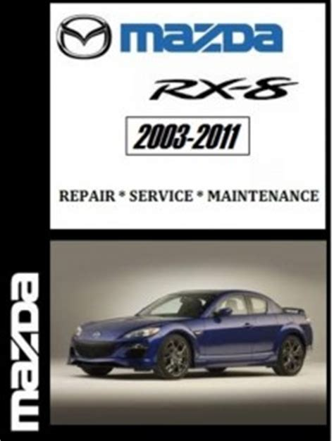 car service manuals pdf 2005 mazda rx 8 security system 2003 2011 mazda rx8 factory service repair manual carservice mazda workshop service repair