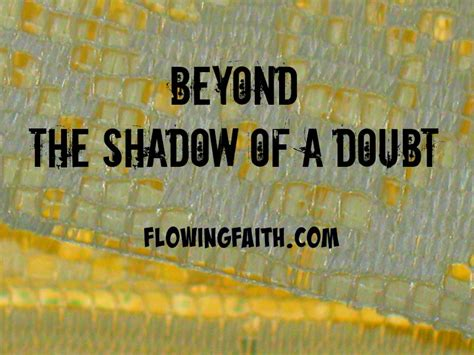 Beyond A Shadow beyond the shadow of a doubt flowing faith