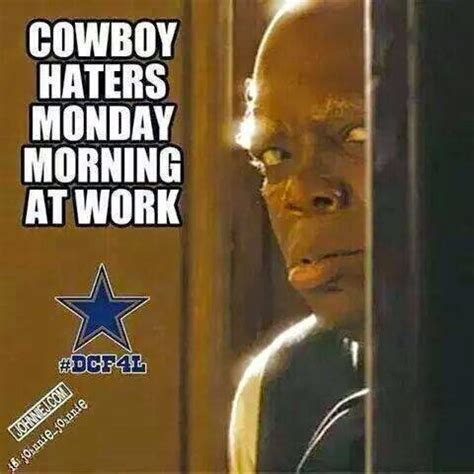 Cowboy Haters Memes - 22 meme internet cowboys haters monday morning at work