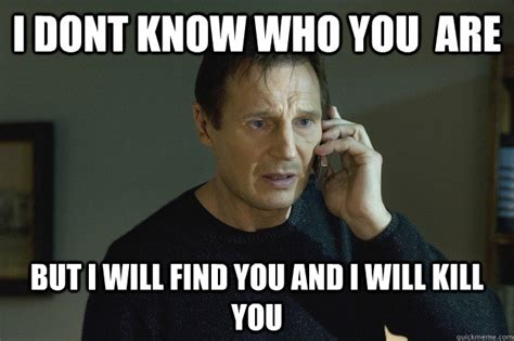Meme Finder - i dont know who you are but i will find you and i will