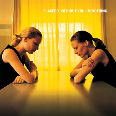 You Nothing placebo without you i m nothing lyrics genius lyrics
