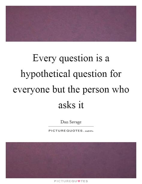 hypothetical quotes sayings hypothetical picture quotes